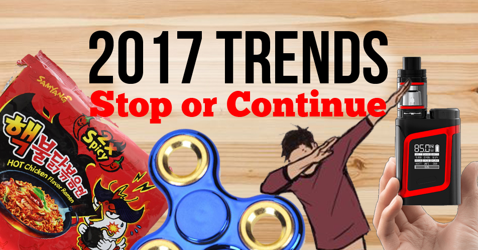 2017 Trends to STOP or CONTINUE…