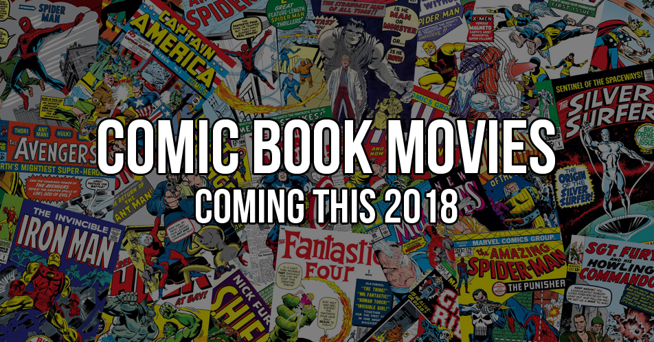 MUST WATCH: Comic Book Movies of 2018