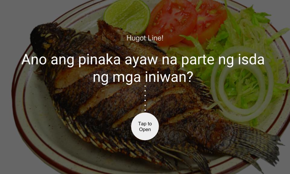 Ano ang pinaka ayaw na parte ng isda ng mga iniwan?
