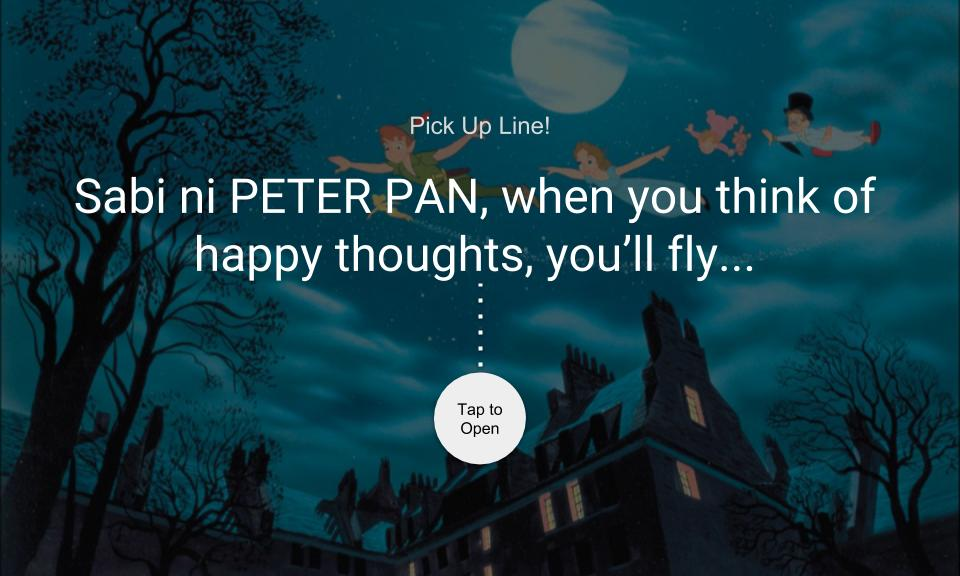 Sabi ni PETER PAN, when you think of happy thoughts, you'll fly…